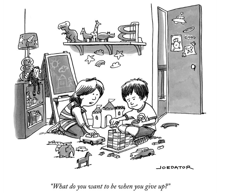 Cartoon by Joe Dator: What do you want to be when you give up?