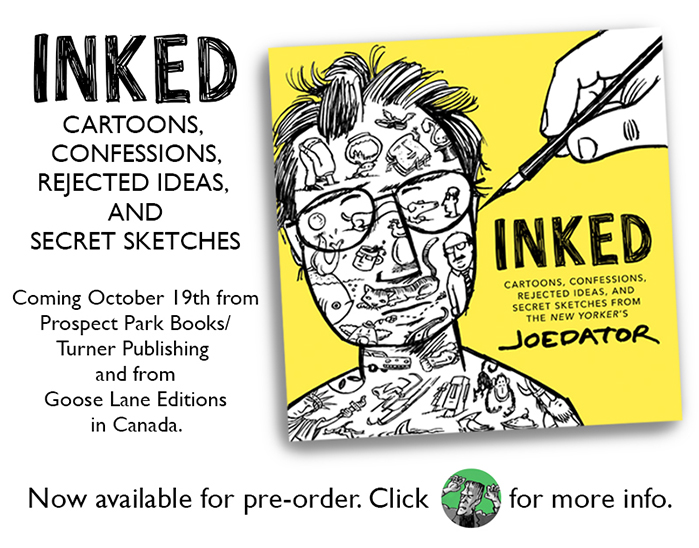 """Cartoon by Joe Dator: INKED coming October 19th from Prospect Park Books/Turner Publishing and from Goose Lane Editions in Canada. Now available for pre-order. Click """"Buy"""" for more info."""